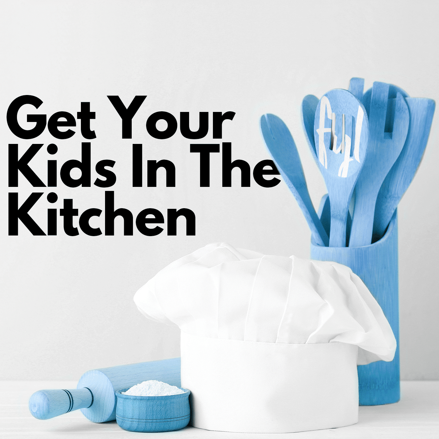 Get Your Kids in the Kitchen!