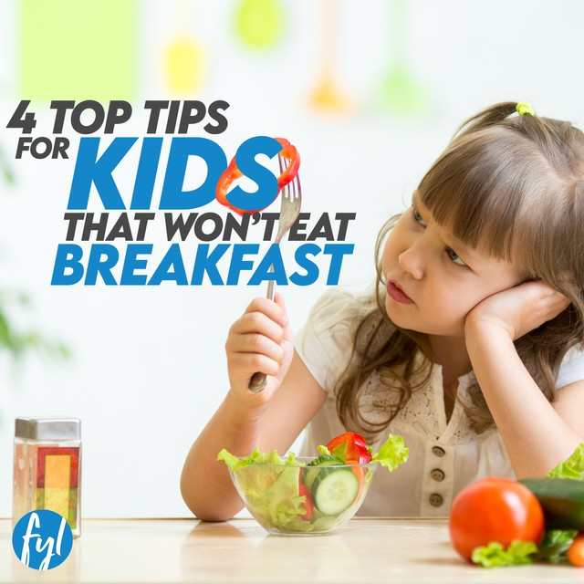 4 Top Tips for Kids Who Won't Eat Breakfast